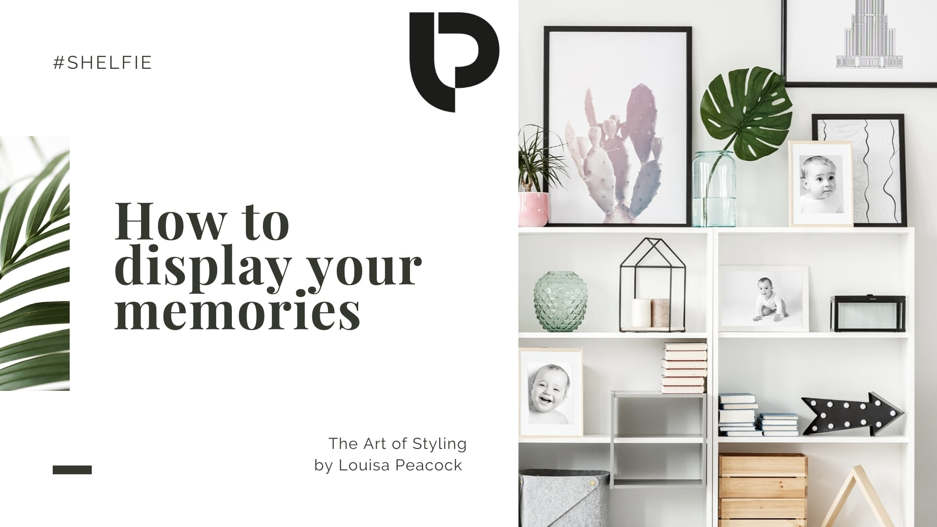 How to display your memories: A visual guide by baby photographer London Louisa Peacock